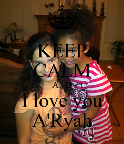 Poster: KEEP CALM AND I love you A'Ryah