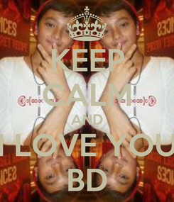Poster: KEEP CALM AND I LOVE YOU BD