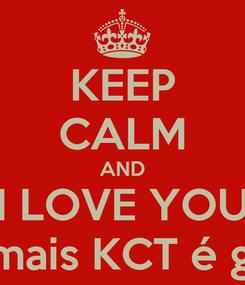 Poster: KEEP CALM AND I LOVE YOU BELL mais KCT é grande
