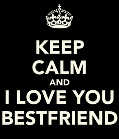 Poster: KEEP CALM AND I LOVE YOU BESTFRIEND