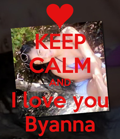 Poster: KEEP CALM AND I love you Byanna