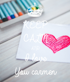 Poster: KEEP CALM AND I love  You carmen