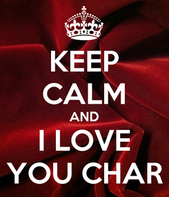 Poster: KEEP CALM AND I LOVE YOU CHAR