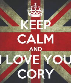 Poster: KEEP CALM AND I LOVE YOU CORY