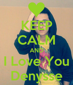 Poster: KEEP CALM AND I Love You Denysse
