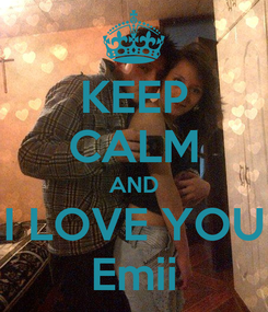 Poster: KEEP CALM AND I LOVE YOU Emii