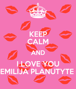 Poster: KEEP CALM AND I LOVE YOU EMILIJA PLANUTYTE