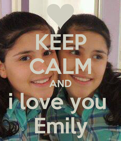 Poster: KEEP CALM AND i love you  Emily