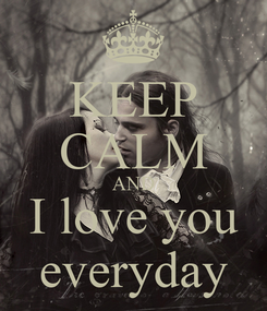 Poster: KEEP CALM AND I love you everyday