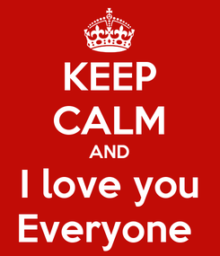 Poster: KEEP CALM AND I love you Everyone