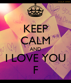 Poster: KEEP CALM AND I LOVE YOU F