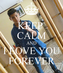 Poster: KEEP  CALM AND I LOVE YOU FOREVER