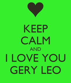 Poster: KEEP CALM AND I LOVE YOU GERY LEO
