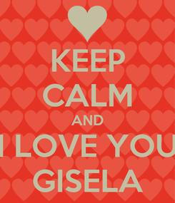Poster: KEEP CALM AND I LOVE YOU GISELA