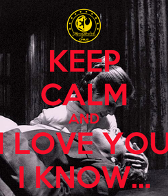Poster: KEEP CALM AND I LOVE YOU I KNOW...