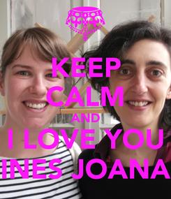 Poster: KEEP CALM AND I LOVE YOU INES JOANA