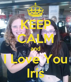 Poster: KEEP CALM and I Love You Irís