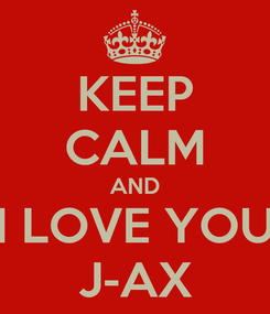 Poster: KEEP CALM AND I LOVE YOU J-AX