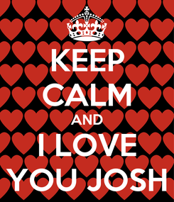 Poster: KEEP CALM AND I LOVE YOU JOSH
