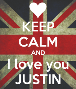 Poster: KEEP CALM AND I love you JUSTIN