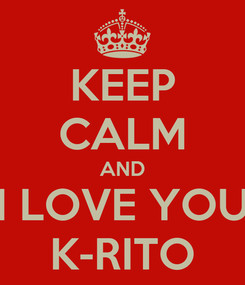 Poster: KEEP CALM AND I LOVE YOU K-RITO