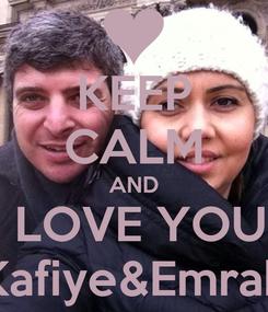 Poster: KEEP CALM AND I LOVE YOU  Kafiye&Emrah