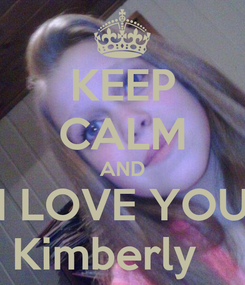 Poster: KEEP CALM AND I LOVE YOU Kimberly