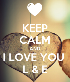 Poster: KEEP CALM AND I LOVE YOU  L & E