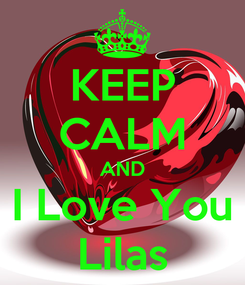 Poster: KEEP CALM AND I Love You Lilas