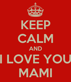 Poster: KEEP CALM AND I LOVE YOU MAMI
