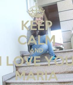 Poster: KEEP CALM AND I LOVE YOU MARIA
