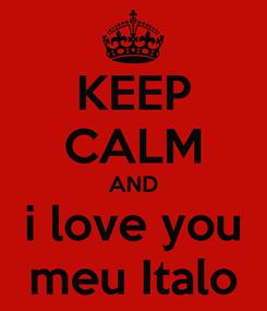 Poster: KEEP CALM AND i love you meu Italo