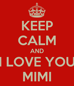 Poster: KEEP CALM AND I LOVE YOU MIMI
