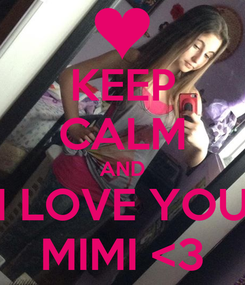 Poster: KEEP CALM AND I LOVE YOU MIMI <3