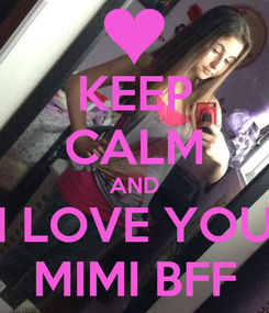 Poster: KEEP CALM AND I LOVE YOU MIMI BFF