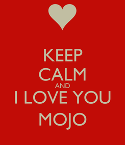 Poster: KEEP CALM AND I LOVE YOU MOJO