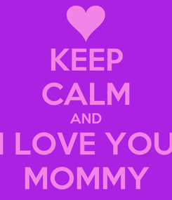 Poster: KEEP CALM AND I LOVE YOU MOMMY
