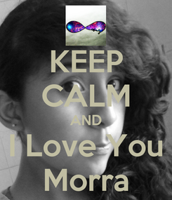 Poster: KEEP CALM AND I Love You Morra