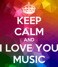 Poster: KEEP CALM AND I LOVE YOU MUSIC