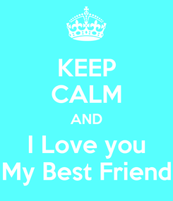 Poster: KEEP CALM AND I Love you My Best Friend
