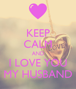 Poster: KEEP CALM AND I LOVE YOU MY HUSBAND
