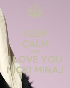 Poster: KEEP CALM AND I LOVE YOU NICKI MINAJ