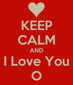 Poster: KEEP CALM AND I Love You O