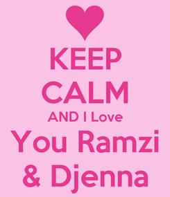 Poster: KEEP CALM AND I Love You Ramzi & Djenna