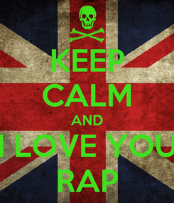 Poster: KEEP CALM AND I LOVE YOU RAP