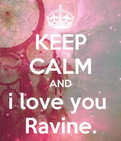 Poster: KEEP CALM AND i love you  Ravine.