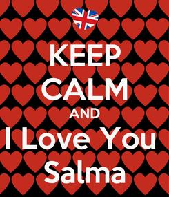 Poster: KEEP CALM AND I Love You  Salma