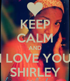 Poster: KEEP CALM AND I LOVE YOU SHIRLEY