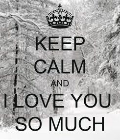 Poster: KEEP CALM AND I LOVE YOU  SO MUCH