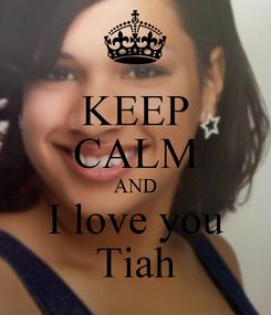 Poster: KEEP CALM AND I love you Tiah